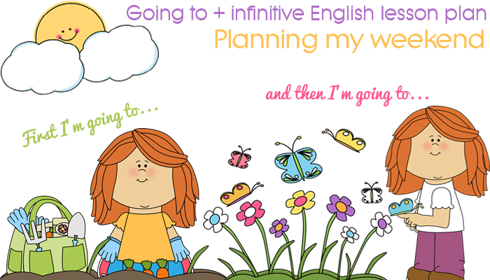 Going to + infinitive English Lesson Plan for Lower Intermediate English learners - Planning my weekend